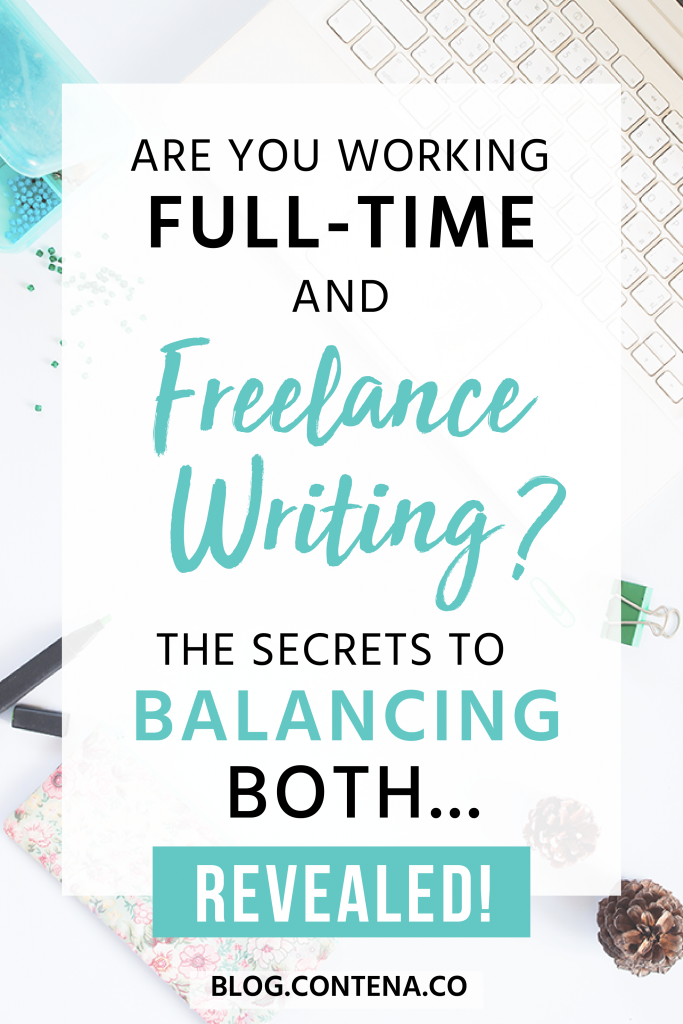 Do you want to be a freelance writer, but you're working full-time? Check out these tips for balancing your job with freelance writing. #WorkLifeBalance #Balance #FreelanceWriting #Freelancer #WorkFromHome #SideHustle #Money #OnlineBusiness #Writing #WritingJobs #Contena